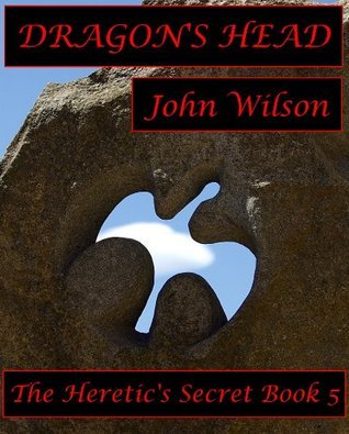 Dragons Head (The Heretics Secret Book 5)  by  John Wilson