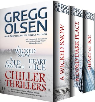 Thriller Chillers Box Set (A Wicked Snow, A Cold Dark Place, Heart of Ice)  by  Gregg Olsen