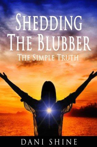 Shedding the Blubber:  The Simple Truth Dani Shine