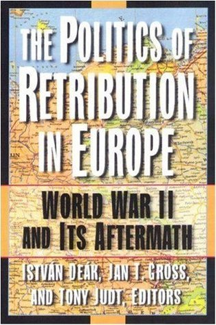 Politics of Retribution in Europe: World War II and Its Aftermath  by  István Deák