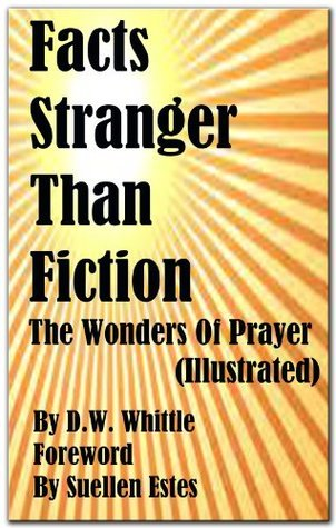 Facts Stranger Than Fiction: The Wonders Of Prayer D.W. Whittle