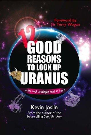 12 Good Reasons to Look Up Uranus Kevin Joslin