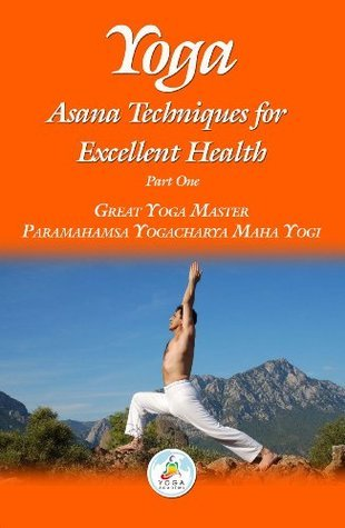 Yoga: Asana Techniques For Excellent Health (Yoga Series)  by  Paramahamsa Yogacharya Maha Yogi