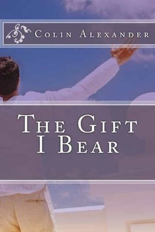 The Gift I Bear Colin Alexander
