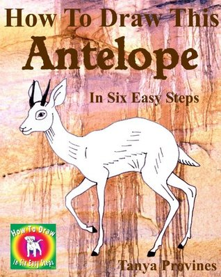 How To Draw This Antelope In Six Easy Steps  by  Tanya Provines