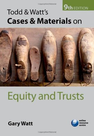 Todd & Watts Cases & Materials on Equity and Trusts  by  Gary Watt