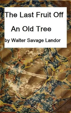 The Last Fruit Off An Old Tree Walter Savage Landor