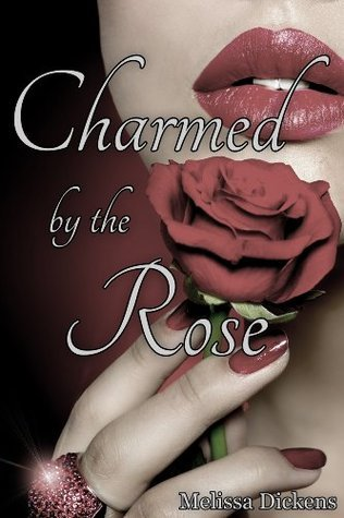 Charmed the Rose by Melissa Dickens