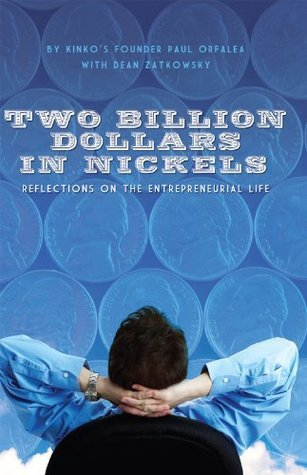 Two Billion Dollars in Nickels - Reflections on the Entrepreneurial Life  by  Paul Orfalea