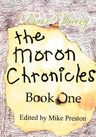 The Moron Chronicles: Book One  by  Mike Preston