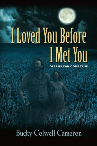 I Loved You Before I Met You Bucky Colwell Cameron