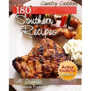 180 Delicious SOUNTHERN Country RECIPES - Traditional Southern COOKBOOK (Cooking eBook with Easy Navigation) + Free PDF A. Douglas
