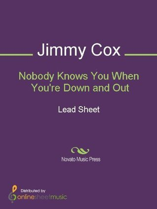 Nobody Knows You When Youre Down and Out Jimmy Cox