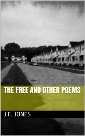 The Free And Other Poems J.F. Jones