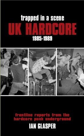 Trapped In A Scene: Uk Hardcore 1985 1989 Ian Glasper