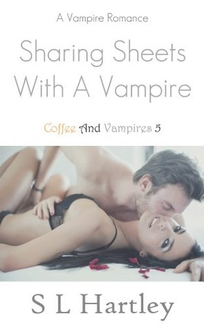 Sharing Sheets With A Vampire  by  S.L. Hartley