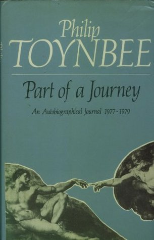 End of a Journey: An Autobiographical Journal, 1979-81 Philip Toynbee