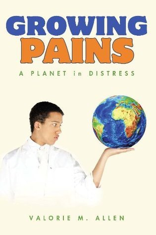 Growing Pains : A Planet in Distress Valorie M. Allen