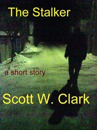 The Stalker Scott W. Clark