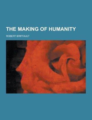 The Making of Humanity  by  Robert Briffault