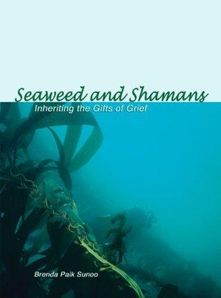 Seaweed and Shamans Brenda Paik Sunoo