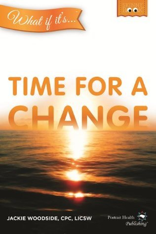 WHAT IF ITS Time for a Change? (Skinny Book)  by  Jackie Woodside