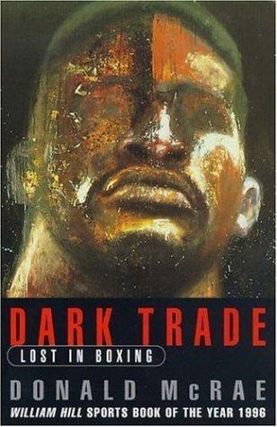 Dark Trade: Lost In Boxing Donald McRae