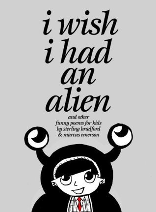 I Wish I Had An Alien and Other Funny Poems for Kids Sterling Bradford