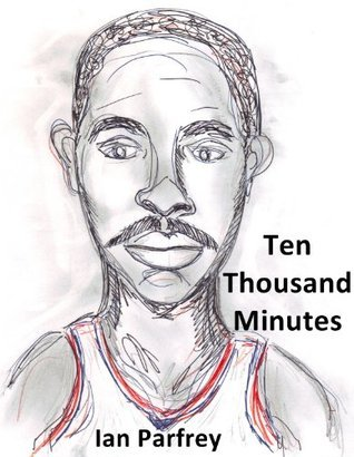 Ten Thousand Minutes: Pro Basketball Player Rankings 1952-2012  by  Ian Parfrey
