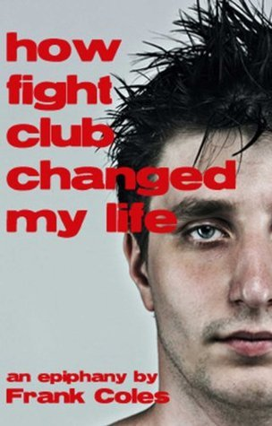 Epiphany - How Fight Club Changed My Life Frank Coles