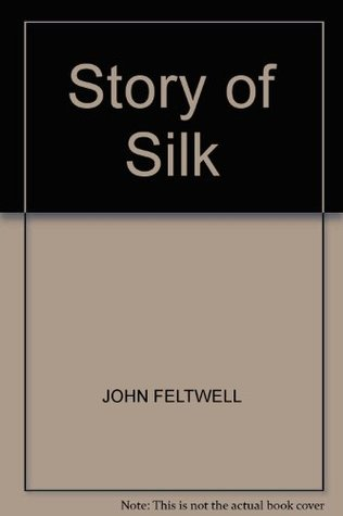 The Story of Silk  by  John Feltwell