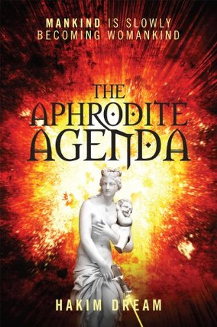 The Aphrodite Agenda: Mankind Is Slowly Becoming Womankind Hakim Dream