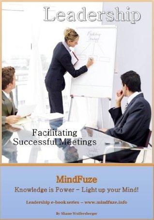 Leadership Series: Facilitating Successful Meetings  by  Shane Wolfersberger
