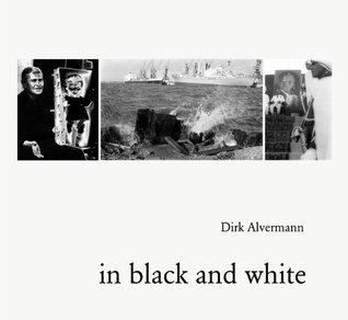 In Black and White Dirk Alvermann