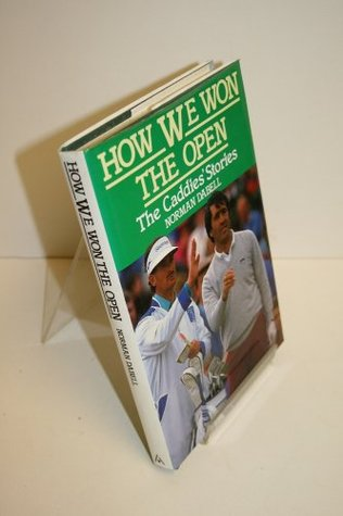 How We Won the Open - The Caddies Stories Norman Dabell