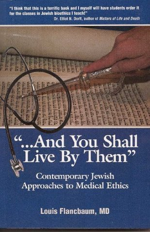 And You Shall Live By Them: Contemporary Jewish Approaches To Medical Ethics  by  Louis Flancbaum