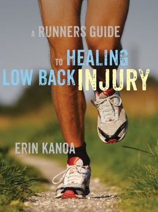 A Runners Guide to Healing Low Back Injury Erin Kanoa