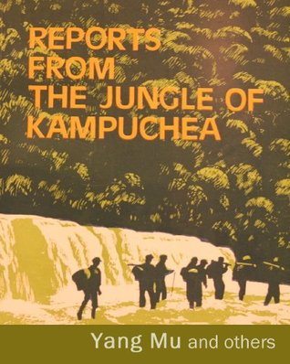 Reports from the Jungle of Kampuchea  by  Yang Mu