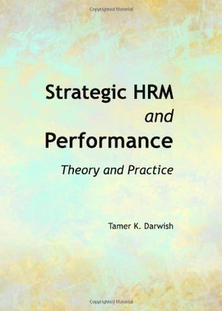 Strategic Hrm and Performance: Theory and Practice  by  Tamer K Darwish