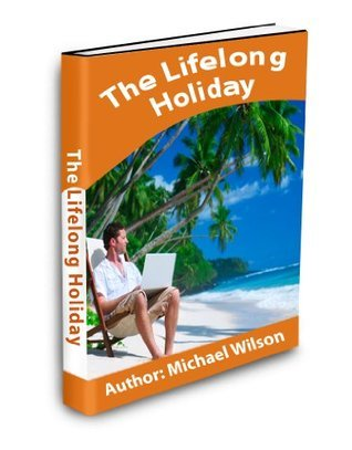 The Lifelong Holiday (Work 7 times less and recapture your life) Michael Wilson