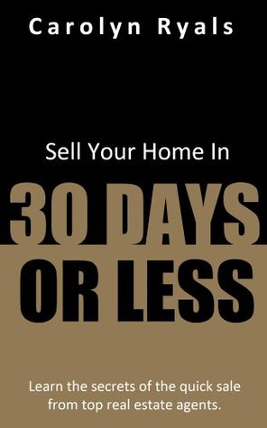Sell Your Home In 30 Days Or Less  by  Carolyn Ryals