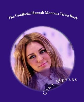 The Unofficial Hannah Montana Trivia Book  by  Gina Meyers