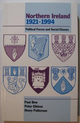 Northern Ireland, 1921-1994: Political Forces and Social Classes Paul Bew
