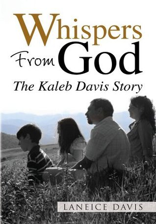 Whispers From God:The Kaleb Davis Story Laneice Davis