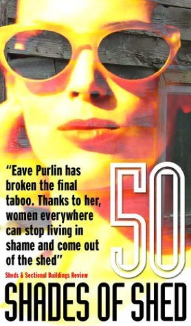 50 Shades of Shed  by  Eave Purlin