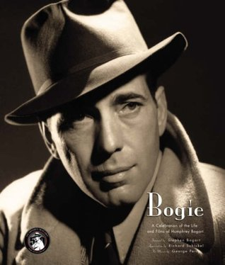 Bogie: A Celebration Of The Life And Films Of Humphrey Bogart  by  Richard Schickel