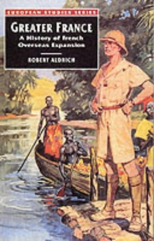 Greater France: A History Of French Overseas Expansion  by  Robert Aldrich