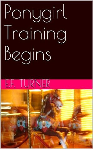 Ponygirl Training Begins  by  E.F. Turner