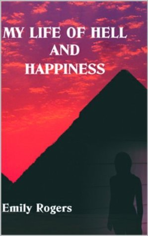 My Life of Hell and Happiness Emily Rogers