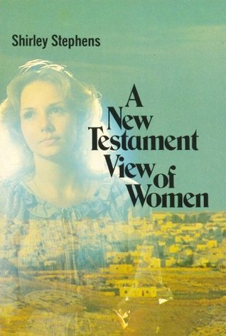A New Testament View of Women Shirley Stephens